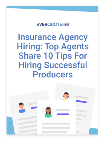 Insurance Agency Hiring: Top Agents Share 10 Tips for Hiring Successful Producers