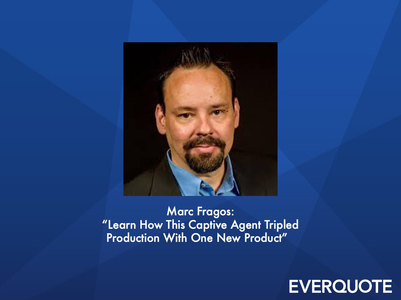 Learn How This Captive Agent Tripled Production With One New Product Interview with Agency Owner Marc Fragos