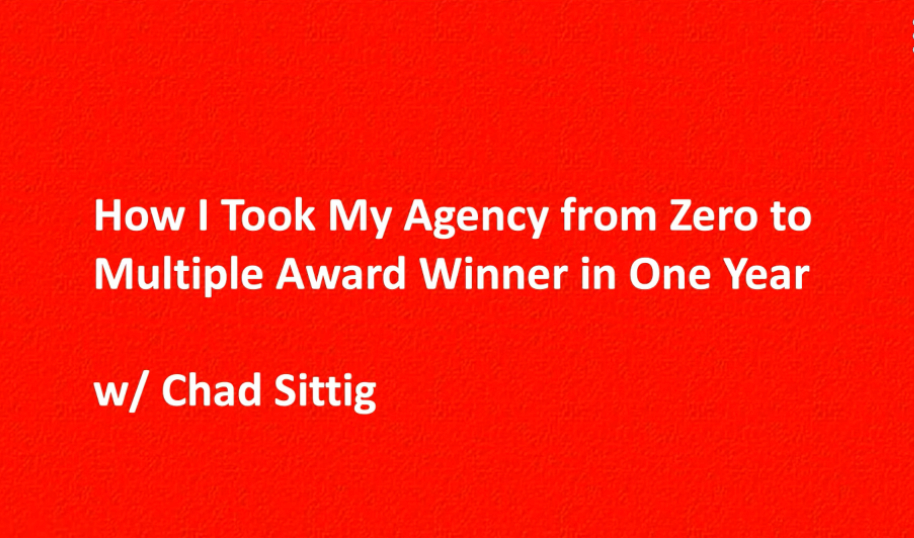 How I Took My Agency from Zero to Multiple Award Winner in One Year with Chad Sittig